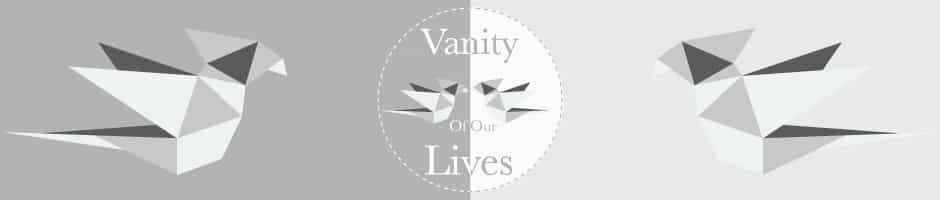 Vanity of our Lives